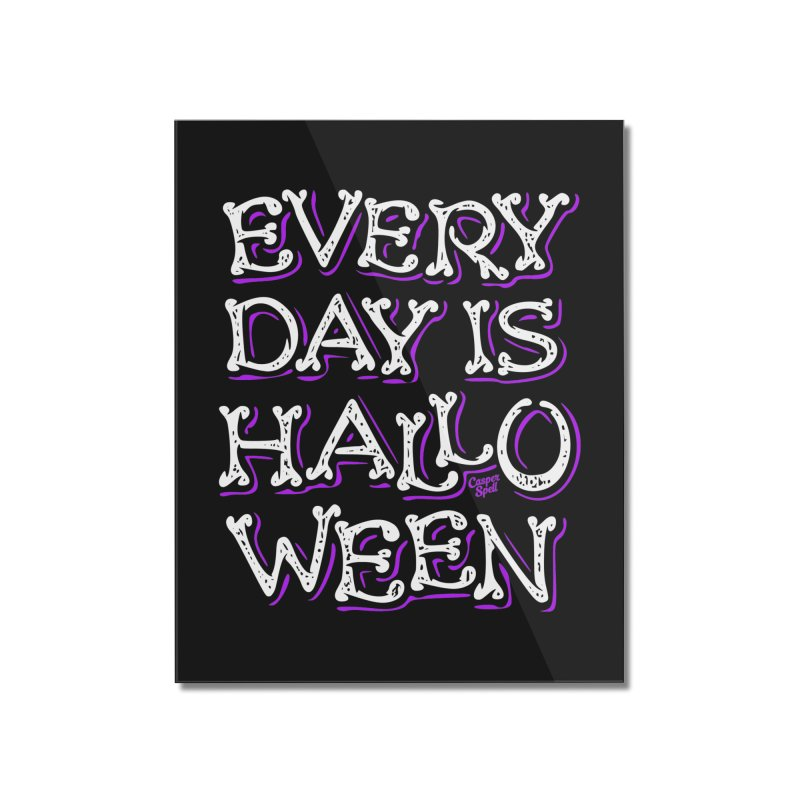 Every Day Is Halloween Home Mounted Acrylic Print by Casper Spell's Shop