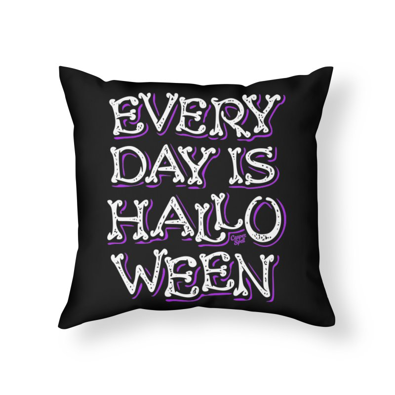 Every Day Is Halloween Home Throw Pillow by Casper Spell's Shop