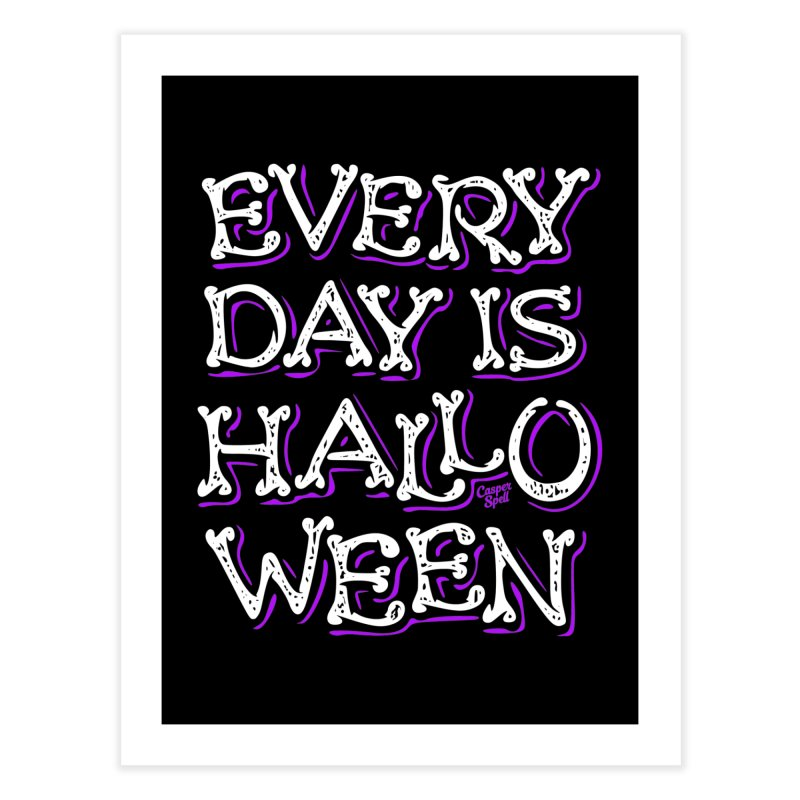 Every Day Is Halloween Home Fine Art Print by Casper Spell's Shop