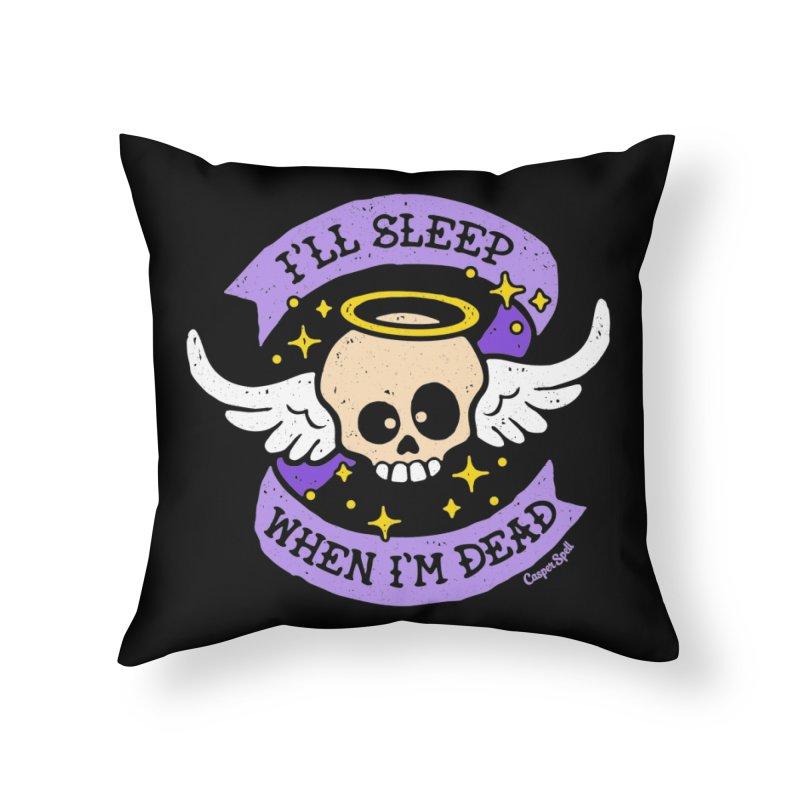 I'll Sleep When I'm Dead Home Throw Pillow by Casper Spell's Shop