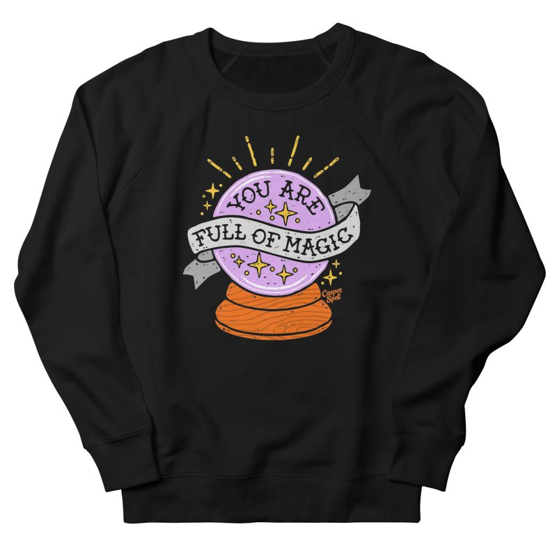 You Are Full of Magic Crystal Ball by Casper Spell Women's Sweatshirt by Casper Spell's Shop