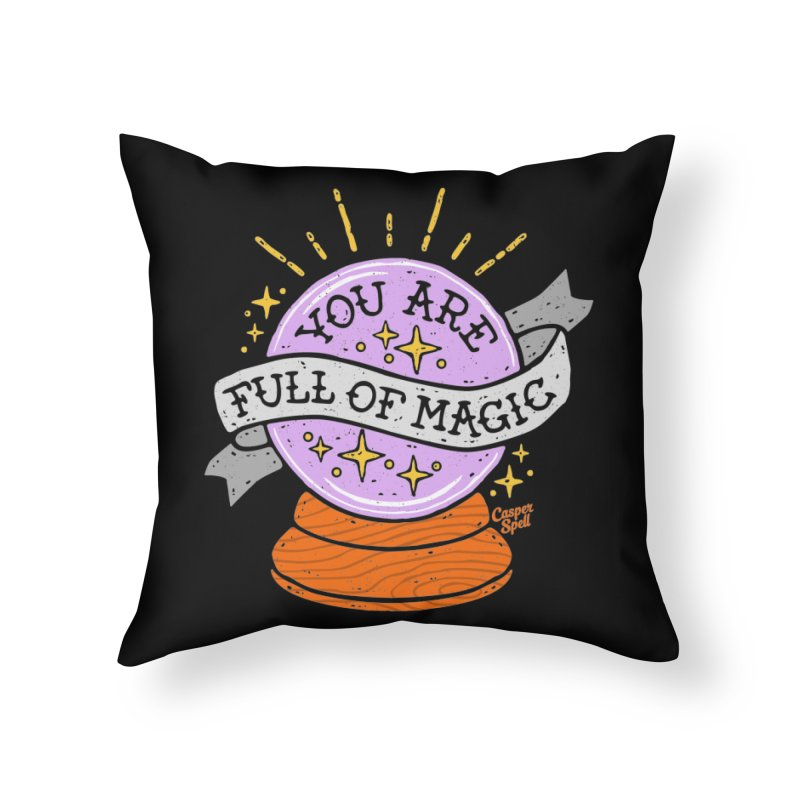 You Are Full of Magic Crystal Ball by Casper Spell Home Throw Pillow by Casper Spell's Shop