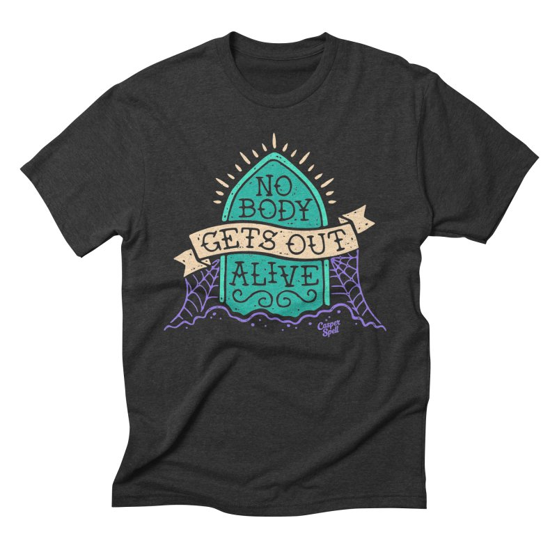 No Body Gets Out Alive by Casper Spell Men's T-Shirt by Casper Spell's Shop