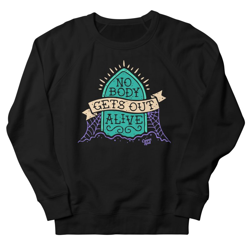 No Body Gets Out Alive by Casper Spell Women's Sweatshirt by Casper Spell's Shop