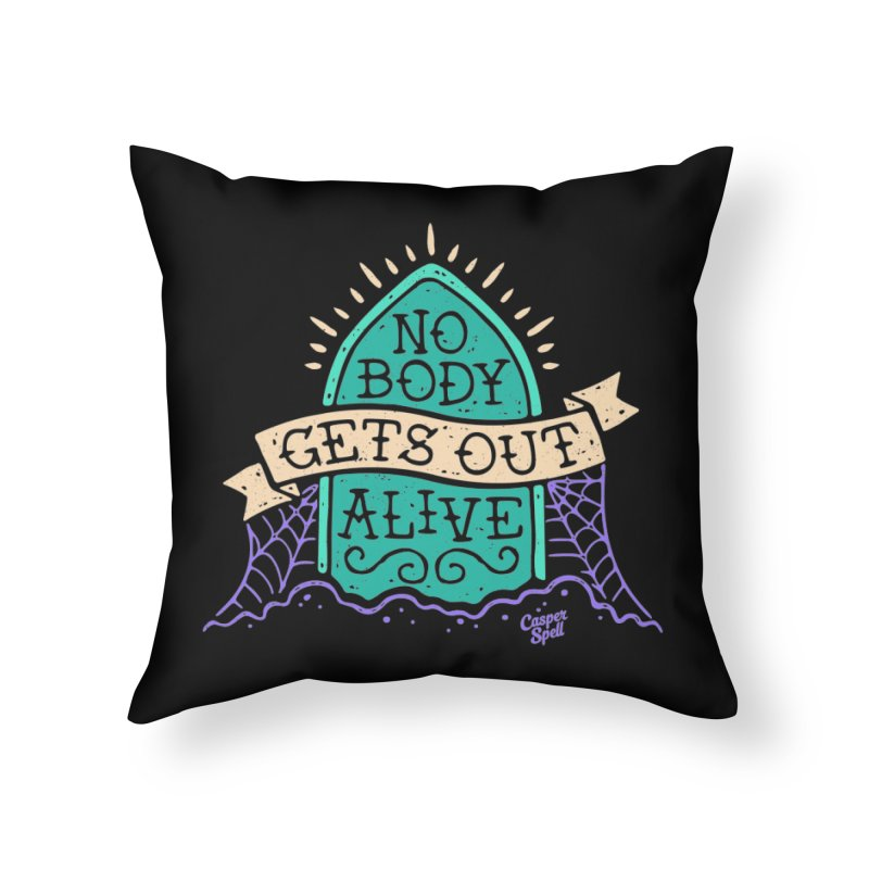 No Body Gets Out Alive by Casper Spell Home Throw Pillow by Casper Spell's Shop