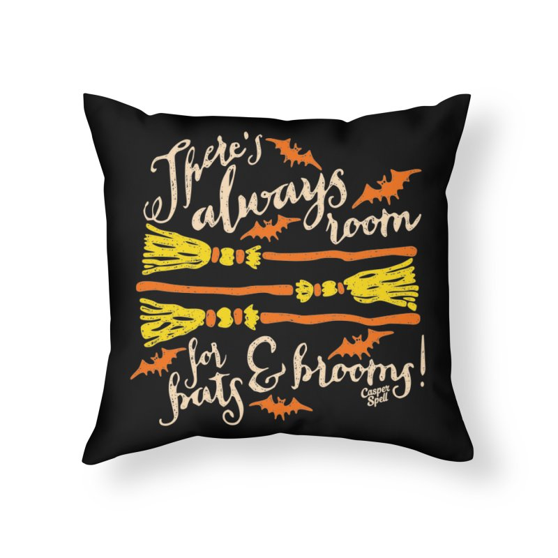There's Always Room for Bats and Brooms Home Throw Pillow by Casper Spell's Shop