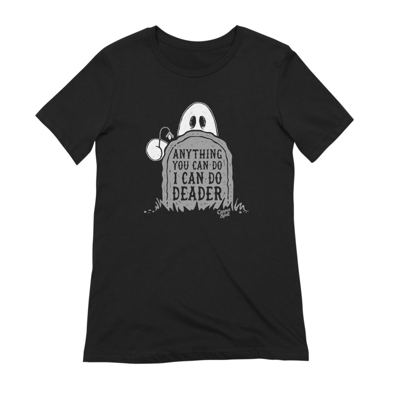 Anything You Can Do I Can Do Deader Women's Extra Soft T-Shirt by Casper Spell's Shop