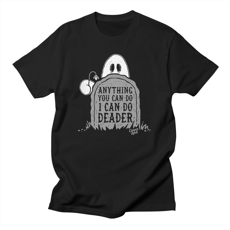 Anything You Can Do I Can Do Deader Men's T-Shirt by Casper Spell's Shop