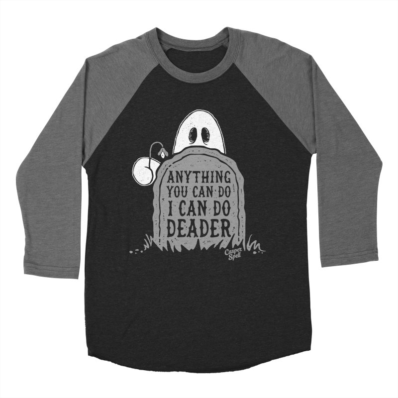 Anything You Can Do I Can Do Deader Men's Baseball Triblend T-Shirt by Casper Spell's Shop