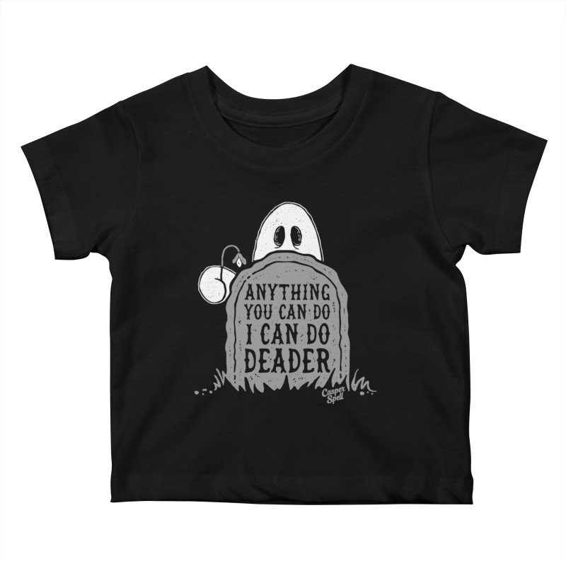 Anything You Can Do I Can Do Deader Kids Baby T-Shirt by Casper Spell's Shop