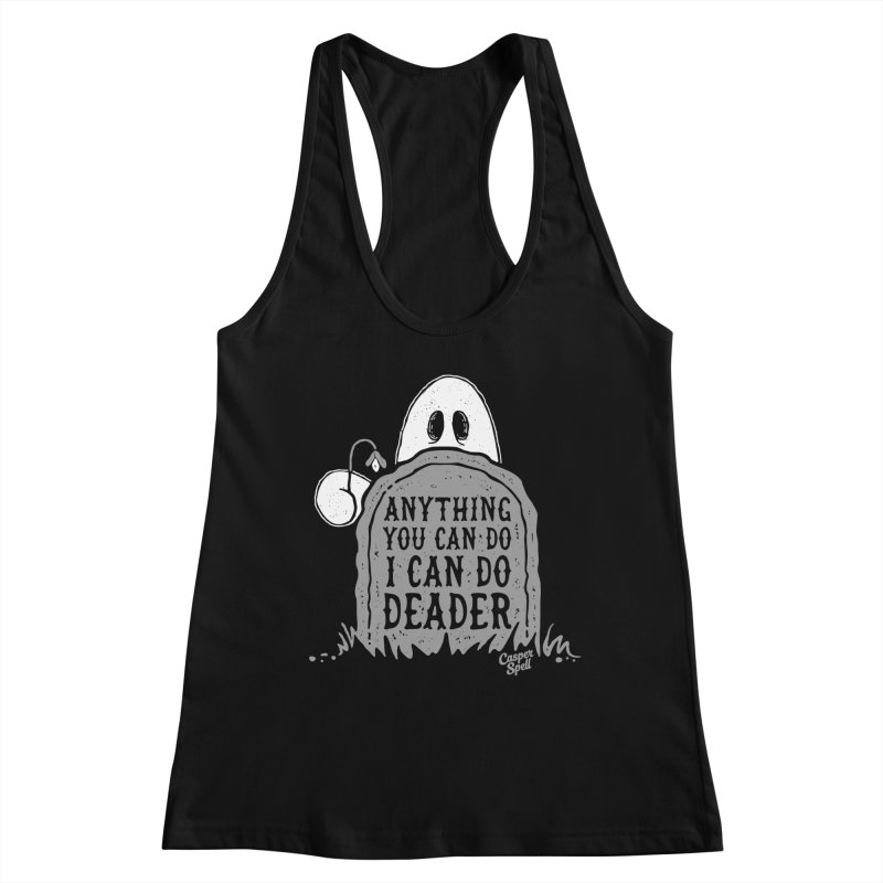 Anything You Can Do I Can Do Deader Women's Tank by Casper Spell's Shop