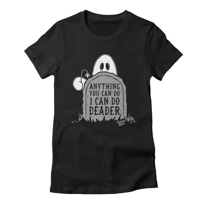 Anything You Can Do I Can Do Deader Women's T-Shirt by Casper Spell's Shop