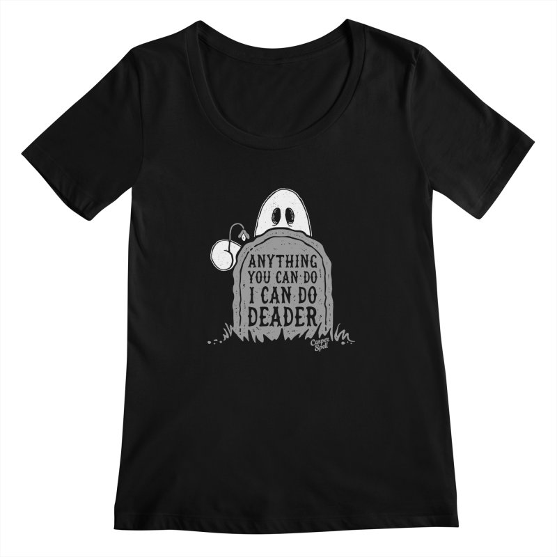 Anything You Can Do I Can Do Deader Women's Scoopneck by Casper Spell's Shop