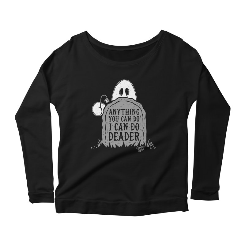 Anything You Can Do I Can Do Deader Women's Longsleeve T-Shirt by Casper Spell's Shop