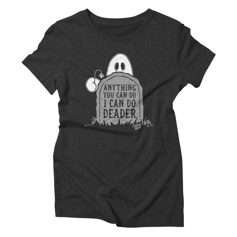 Anything You Can Do I Can Do Deader Women's Triblend T-Shirt by Casper Spell's Shop