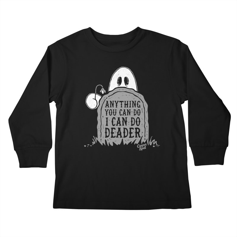 Anything You Can Do I Can Do Deader Kids Longsleeve T-Shirt by Casper Spell's Shop