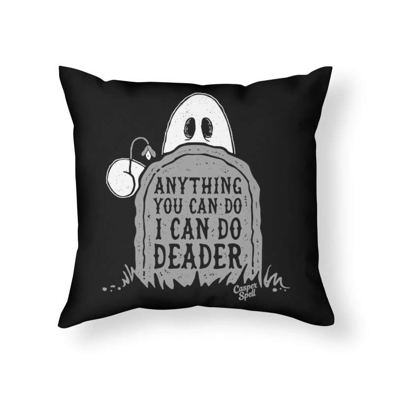Anything You Can Do I Can Do Deader Home Throw Pillow by Casper Spell's Shop