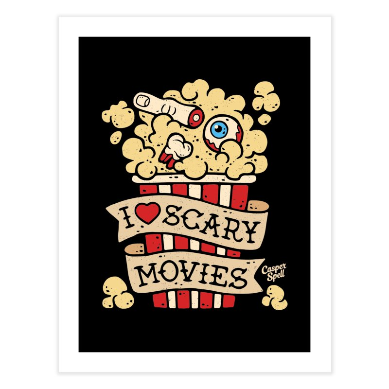 I Love Scary Movies by Casper Spell Home Fine Art Print by Casper Spell's Shop