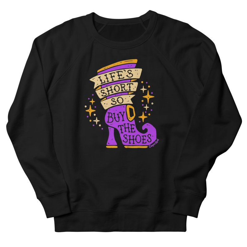 Life's Short So Buy The Shoes Women's French Terry Sweatshirt by Casper Spell's Shop