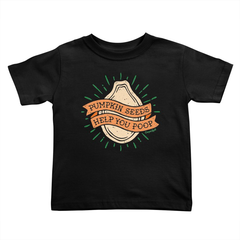 Pumpkin Seeds Help You Poop Kids Toddler T-Shirt by Casper Spell's Shop