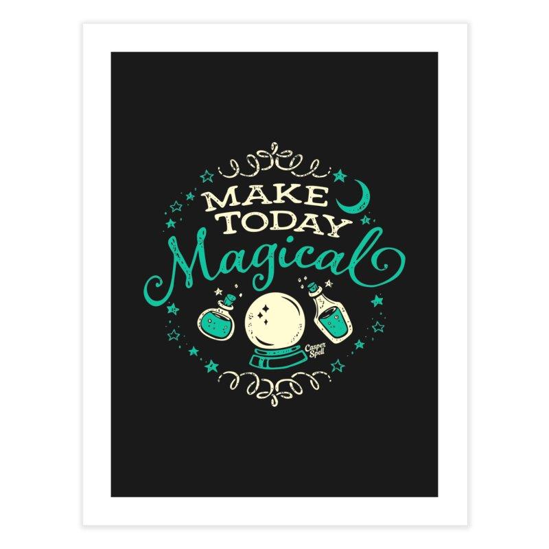 Make Today Magical Home Fine Art Print by Casper Spell's Shop