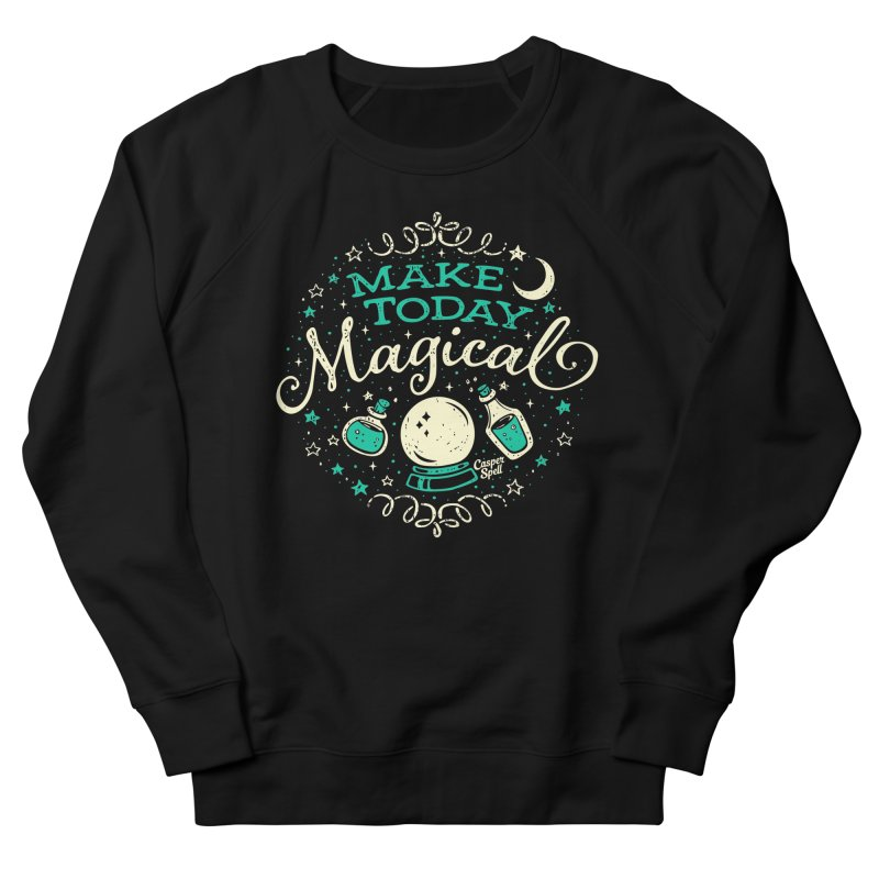 Make Today Magical Women's Sweatshirt by Casper Spell's Shop