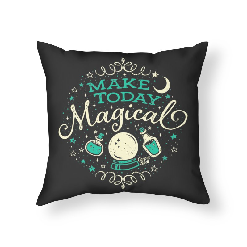 Make Today Magical Home Throw Pillow by Casper Spell's Shop