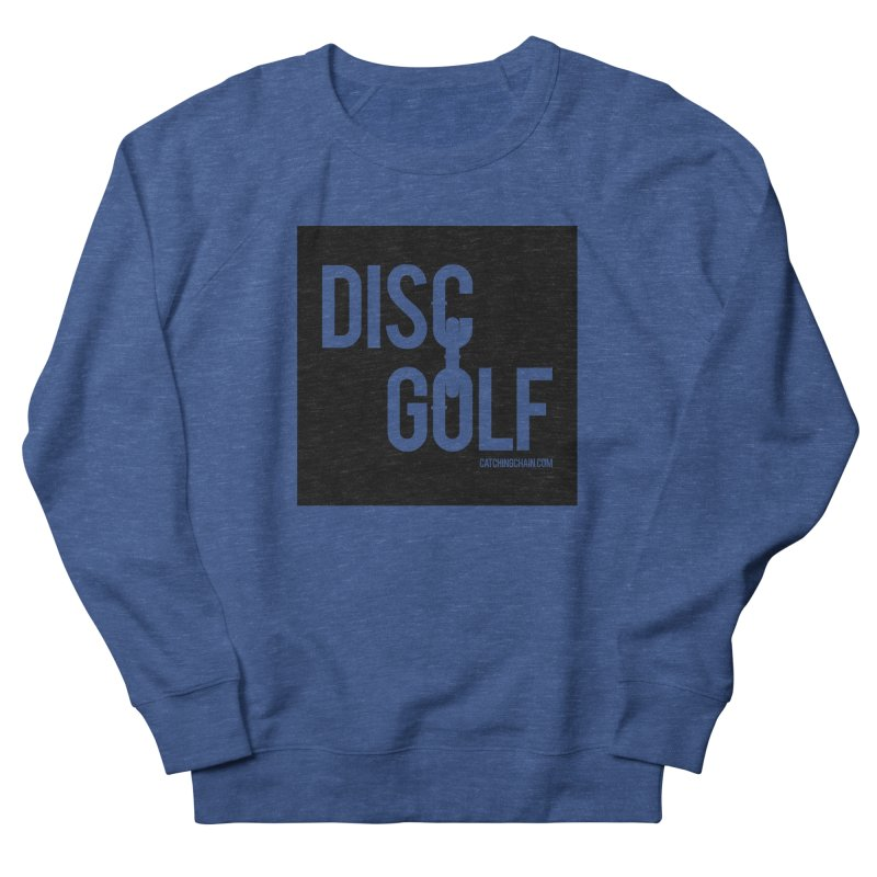 Forever Linked Men's Sweatshirt by CATCHING CHAIN DISC GOLF BRAND