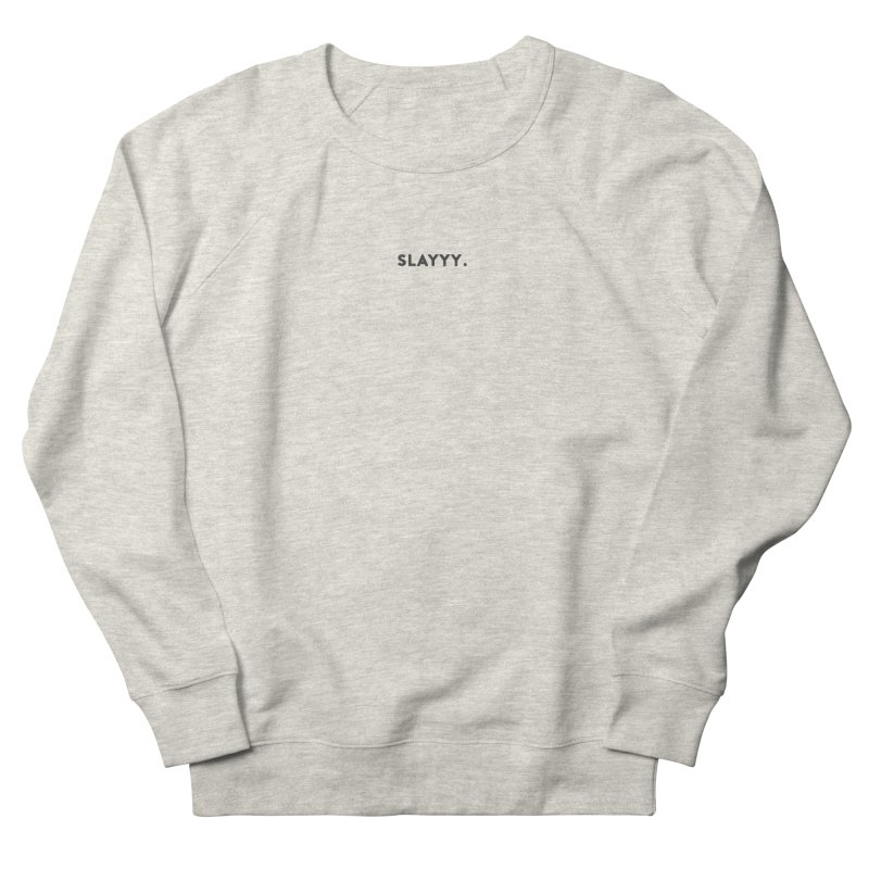SLAYYY. Women's French Terry Sweatshirt by Cate Creative