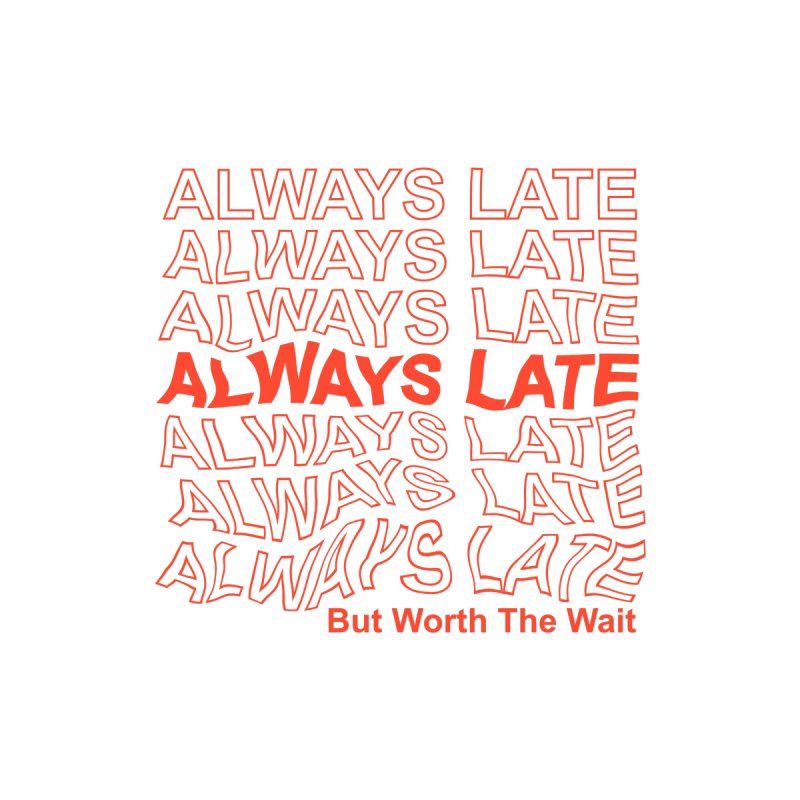 always late by cathconofolio's Artist Shop