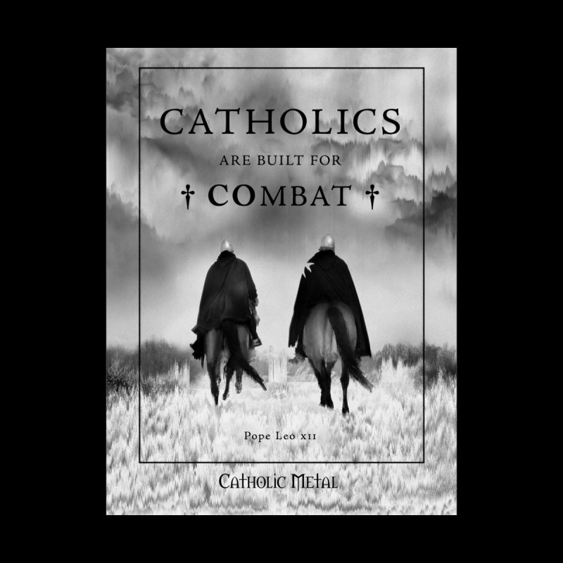 Catholics Are Built For Combat None  by Catholic Metal Merch