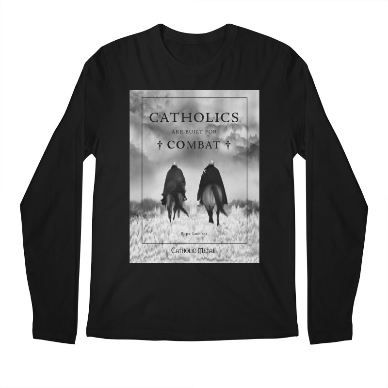 Catholics Are Built For Combat Men's Longsleeve T-Shirt by Catholic Metal Merch