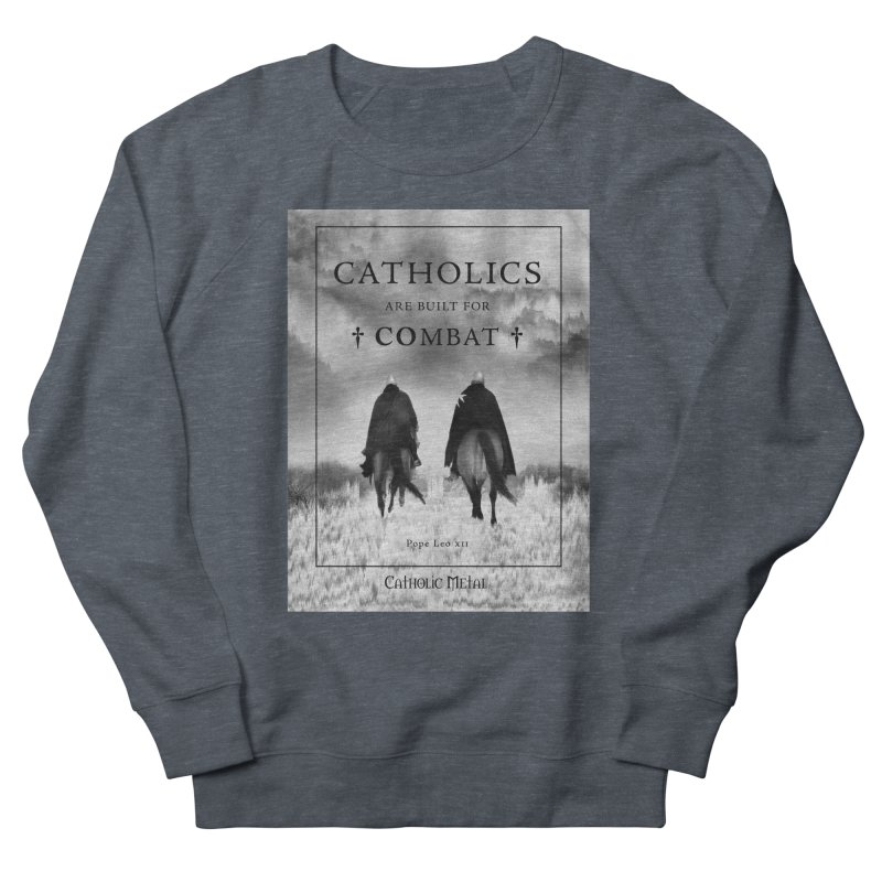 Catholics Are Built For Combat Men's Sweatshirt by Catholic Metal Merch