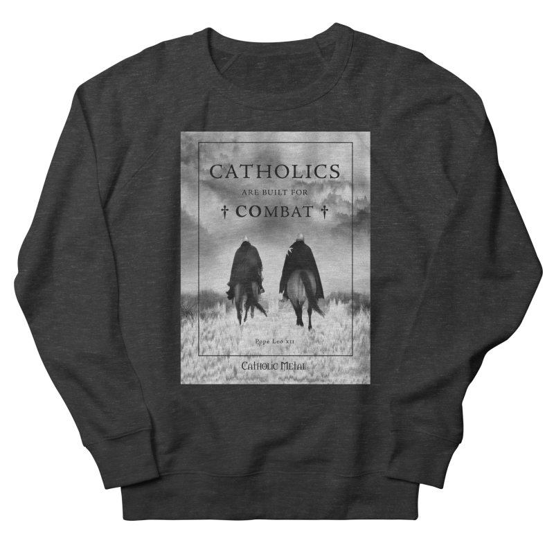 Catholics Are Built For Combat Men's French Terry Sweatshirt by Catholic Metal Merch
