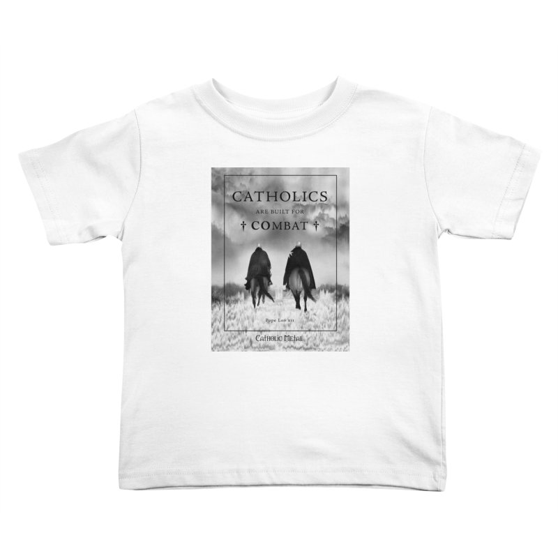 Catholics Are Built For Combat Kids Toddler T-Shirt by Catholic Metal Merch