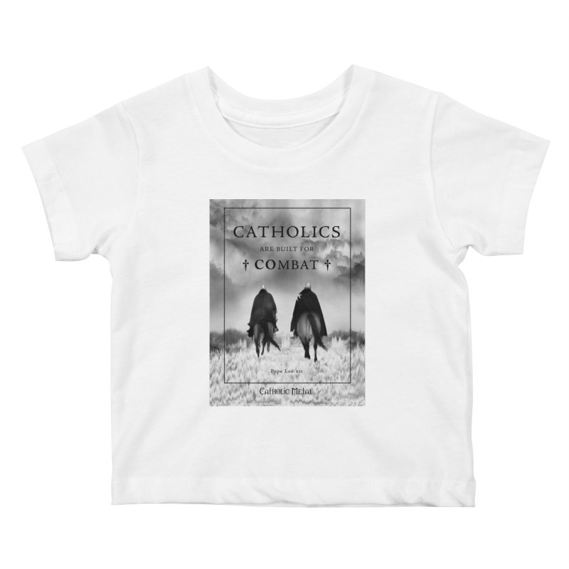 Catholics Are Built For Combat Kids Baby T-Shirt by Catholic Metal Merch