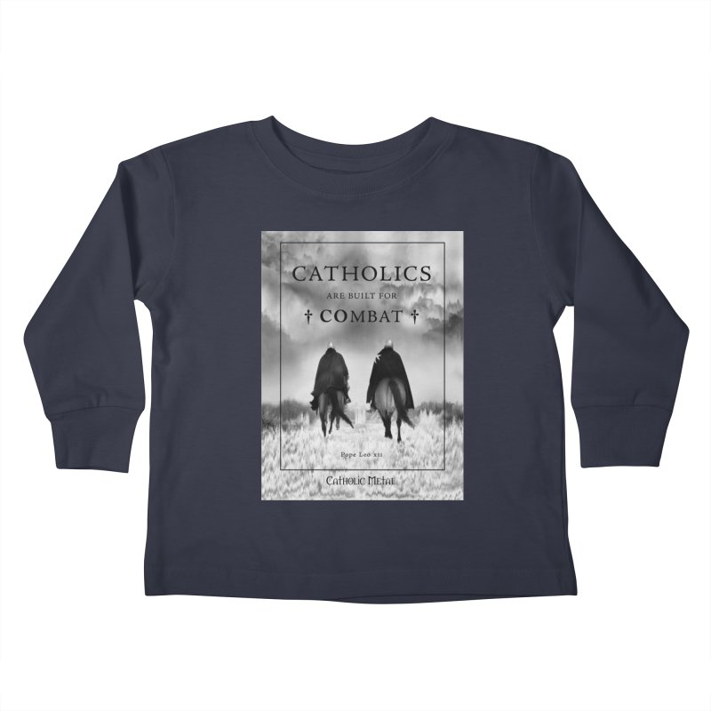 Catholics Are Built For Combat Kids Toddler Longsleeve T-Shirt by Catholic Metal Merch