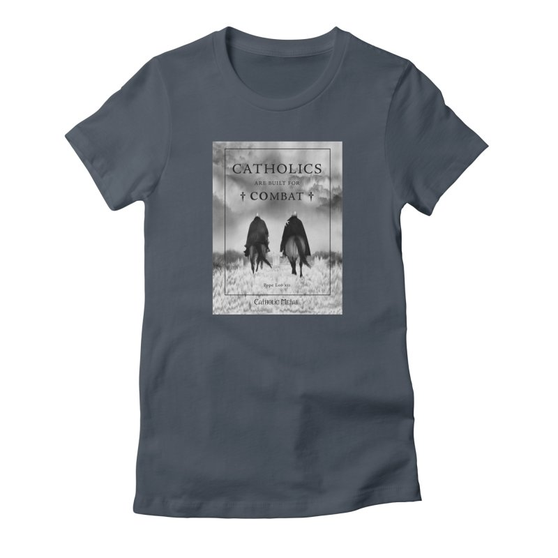 Catholics Are Built For Combat Women's T-Shirt by Catholic Metal Merch