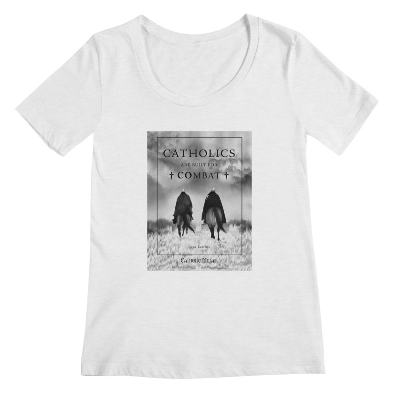 Catholics Are Built For Combat Women's Scoop Neck by Catholic Metal Merch