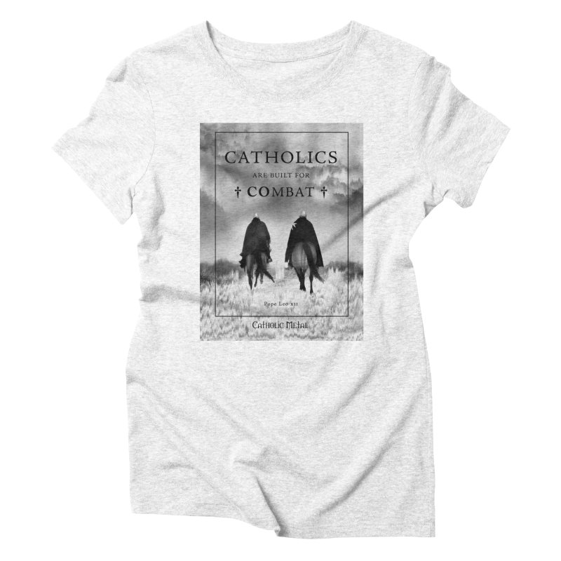 Catholics Are Built For Combat Women's Triblend T-shirt by Catholic Metal Merch