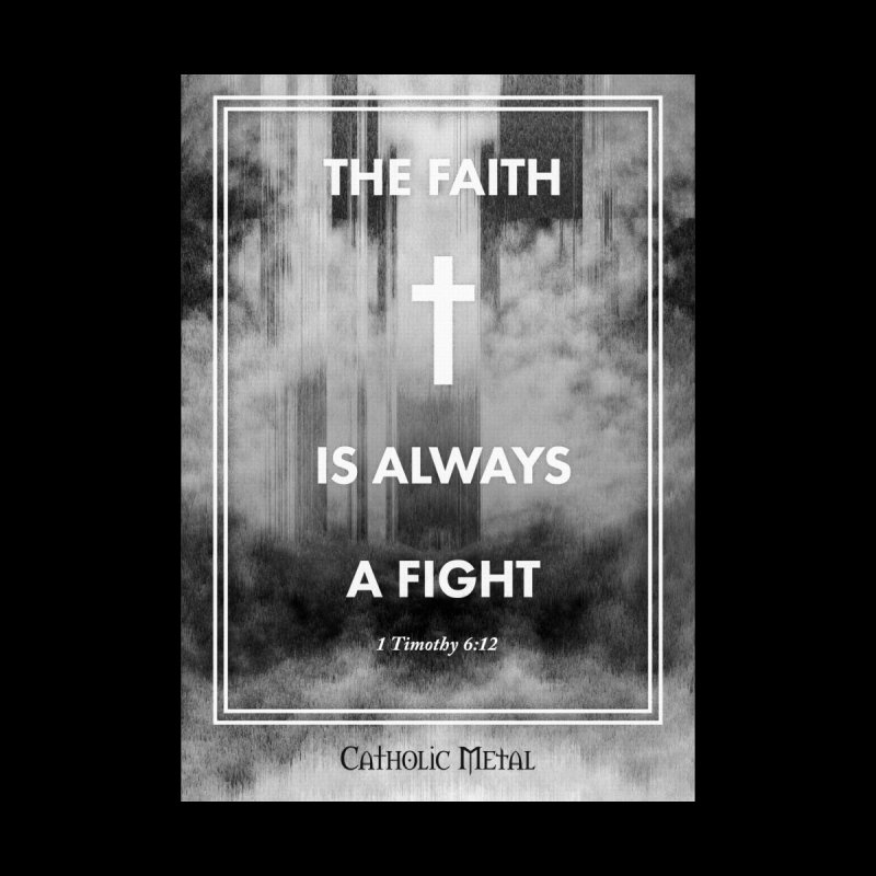 The Faith Is Always A Fight None  by Catholic Metal Merch