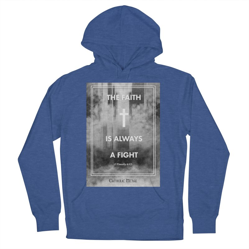 The Faith Is Always A Fight Men's Pullover Hoody by Catholic Metal Merch
