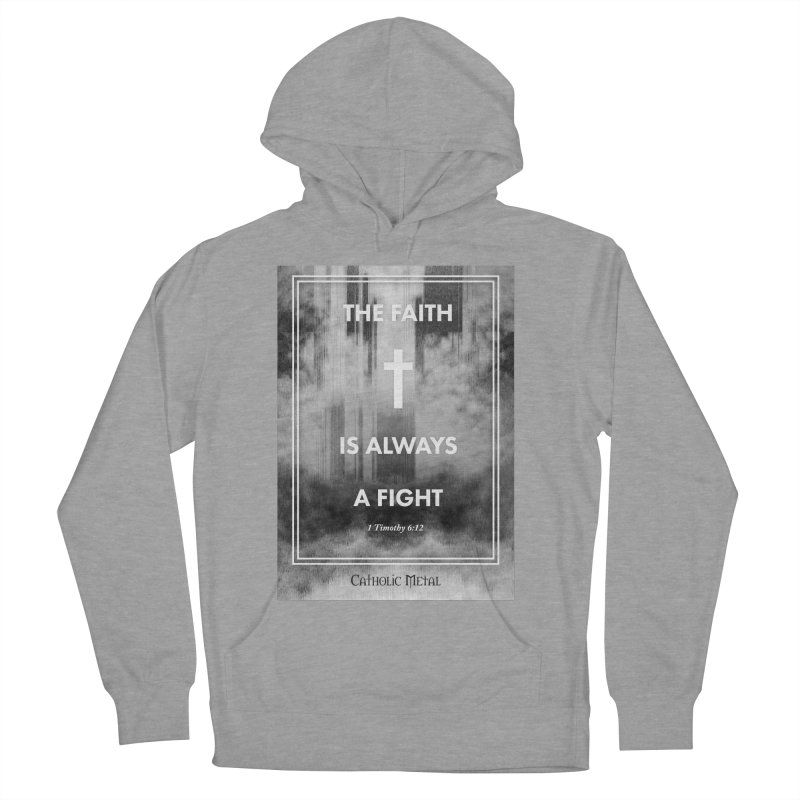 The Faith Is Always A Fight Men's French Terry Pullover Hoody by Catholic Metal Merch