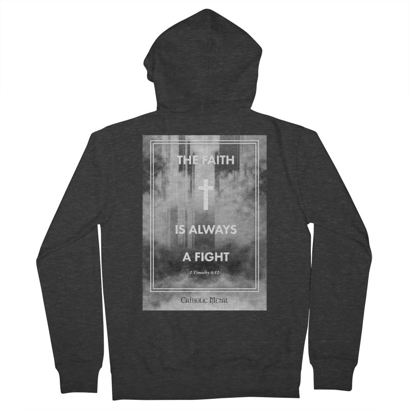 The Faith Is Always A Fight Men's French Terry Zip-Up Hoody by Catholic Metal Merch