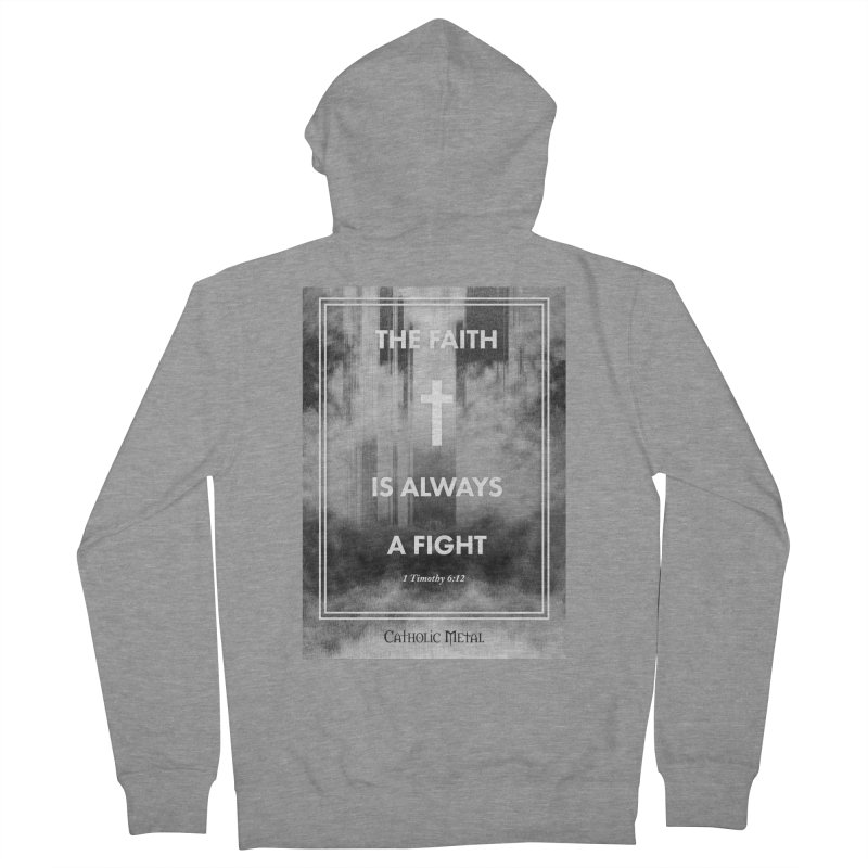 The Faith Is Always A Fight Men's Zip-Up Hoody by Catholic Metal Merch