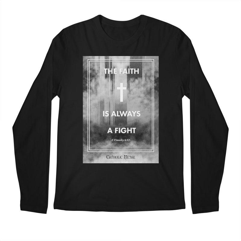 The Faith Is Always A Fight Men's Longsleeve T-Shirt by Catholic Metal Merch