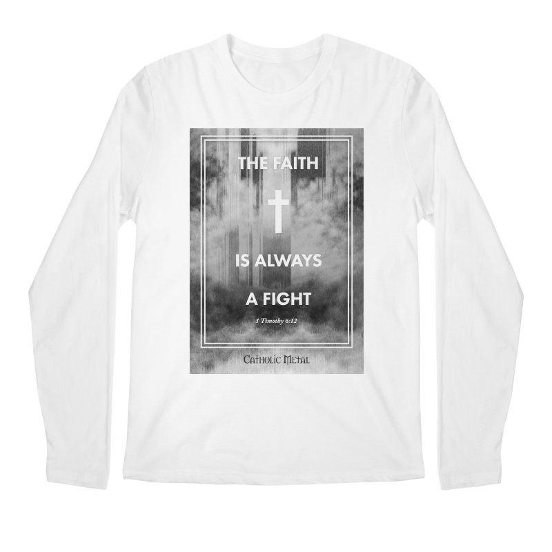 The Faith Is Always A Fight Men's Regular Longsleeve T-Shirt by Catholic Metal Merch