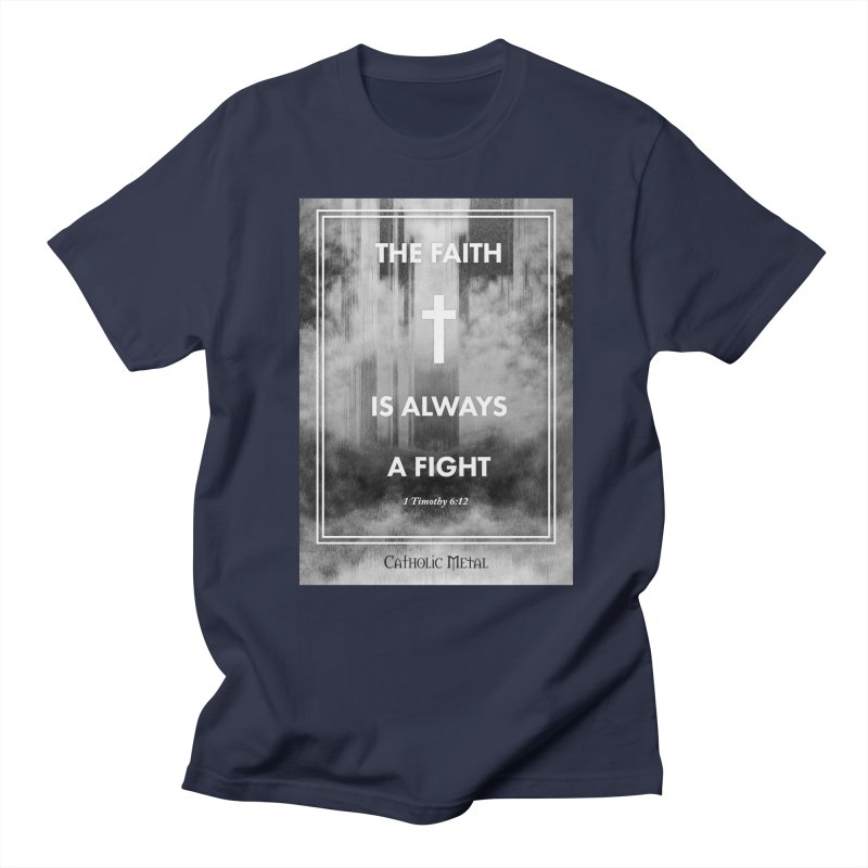 The Faith Is Always A Fight Men's Regular T-Shirt by Catholic Metal Merch