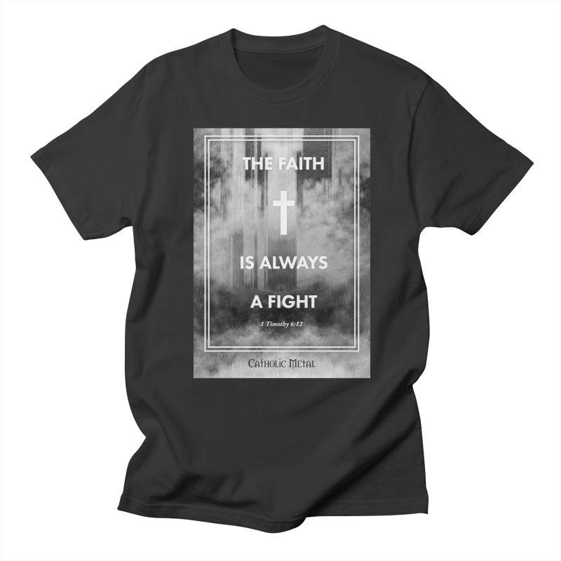 The Faith Is Always A Fight Men's Regular T-Shirt by Catholic Metal Merch