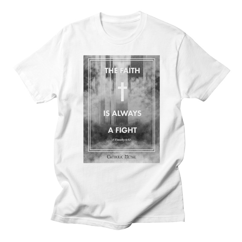 The Faith Is Always A Fight Men's T-Shirt by Catholic Metal Merch